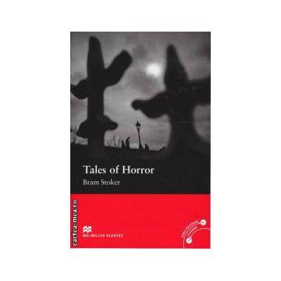 Tales of Horror - Level 3 Elementary + CD ( editura: Macmillan, autor: Bram Stoker, ISBN 9781405076647 )