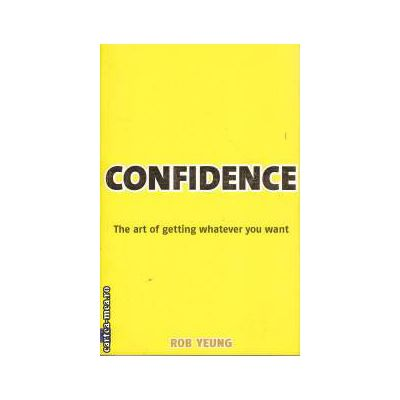 Confidence The Art of getting whatever you want