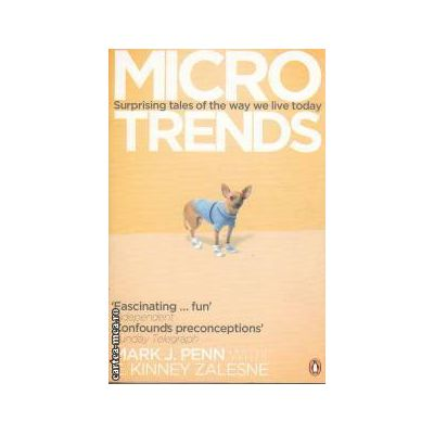 MicroTrends Surprising tales of the way we live today