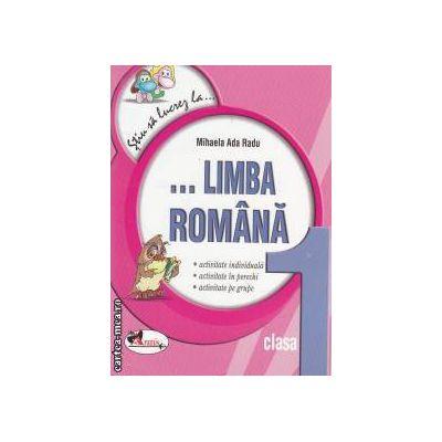 Stiu sa lucrez la limba romana clasa a 1-a