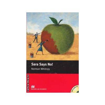Sara says no + CD - Level Starter ( editura: Macmillan, autor: Norman Whitney, ISBN 978-1-4050-7795-8 )