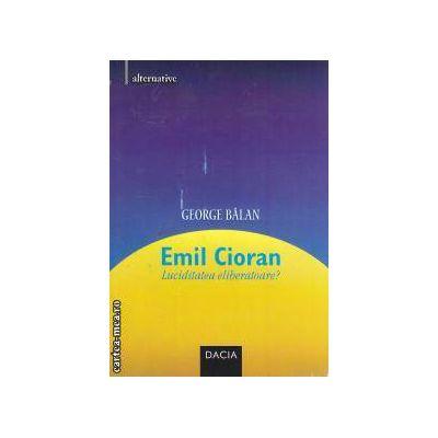 Emil Cioran Luciditatea eliberatoare?
