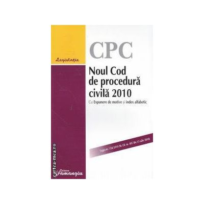 Noul Cod de procedura civila 2010 cu expunere de motive si index alfabetic