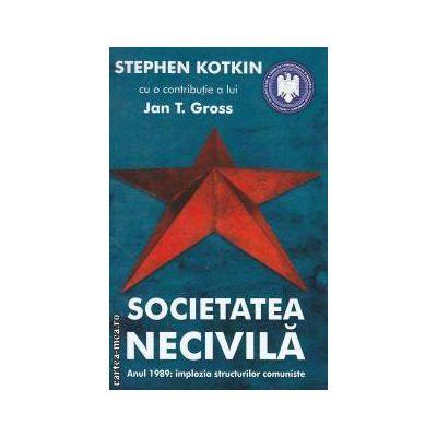 SOCIETATEA NECIVILA(editura Curtea Veche, autori:Stephen Kotkin, Jan T. Gross isbn:978-606-588-052-8)