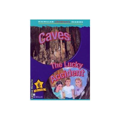 Macmillan children's readers Caves The lucky accident level 6 fact and fiction