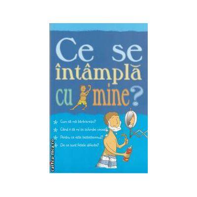 Ce se intampla cu mine? (pentru baieti) (Editura Curtea Veche, Autor: Alex Frith ISBN 9786065880580)