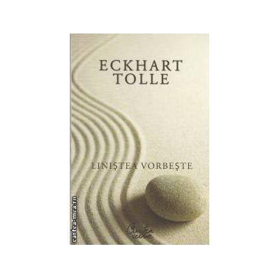Linistea vorbeste(editura Curtea Veche, autor: Eckhart Tolle isbn: 978-973-669-734-0)