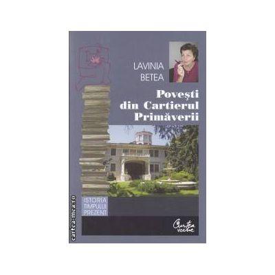 Povesti din Cartierul Primaverii(editura Curtea Veche, autor: Lavinia Betea isbn: 978-973-669-999-3)