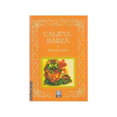 Califu Barza(editura Ana, autor:Wilhelm Hauff isbn:973-7660-80-3)