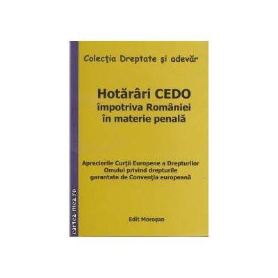 Hotarari CEDO impotriva Romaniei in materie penala(editura Morosan, autori:Vasile Morosan,Rudolf Scmultzer,Gues Maria isbn:978-606-8033-45-7)