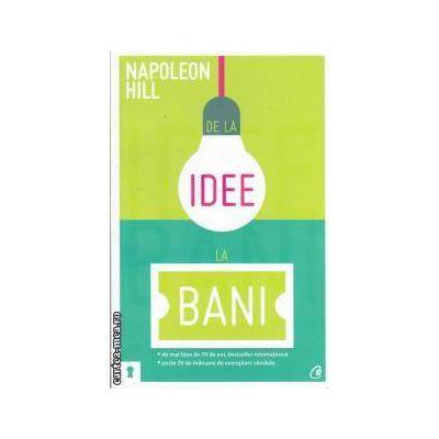 De la idee la bani(editura Curtea Veche, autor: Napoleon Hill isbn: 978-606-588-489-2 )