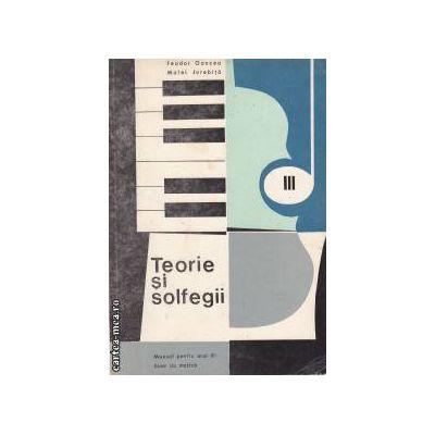 Teorie si solfegii manual pentru anul III(editura Didactica si pedagogica, autori:Feodor Oancea, Matei Jurebita)