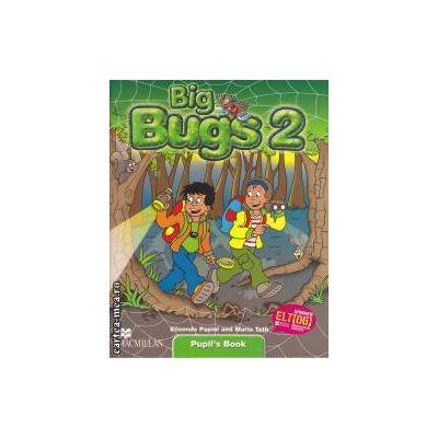 Big bugs 2 Pupil's book(editura Macmillan, autori: Elisenda Papiol, Maria Toth isbn: 978-1-4050-6179-7)