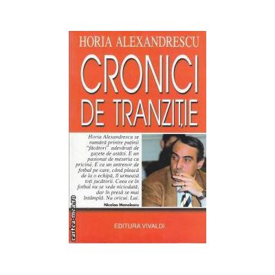 Cronici de tranzitie(editura Vivaldi, autor: Horia Alexandrescu isbn: 973-9473-14-8)