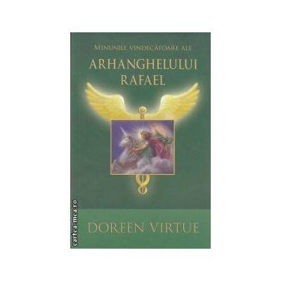 Minunile vindecatoare ale Arhanghelului Rafael(editura Adevar Divin, autor: Doreen Virtue isbn: 978-606-8080-63-5)