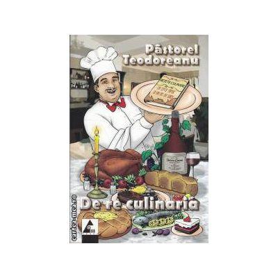 De re culinaria (editura Agora, autor: Pastorel Teodoreanu isbn: 978-606-8391-01-4)