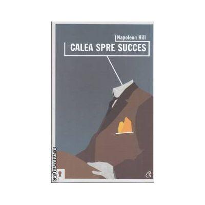 Calea spre succes(editura Curtea Veche, autor: Napoleon Hill isbn: 978-606-588-230-0)