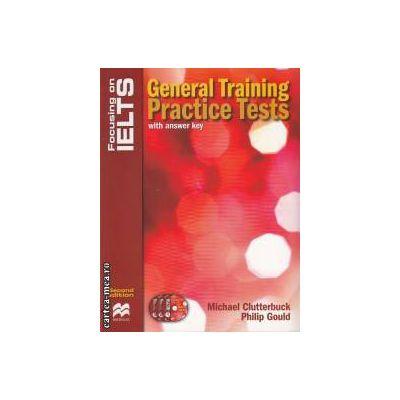 Focus IELTS: General training practice tests with answer key ( editura: Macmillan, autori: Michael Clutterbuck, Philip Gould isbn: 978-1-4202-3021-5 )