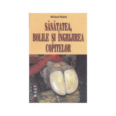 Sanatatea,bolile si ingrijirea copitelor(editura M.A.S.T, autor: Michael Hulek isbn: 978-973-1822-89-1)
