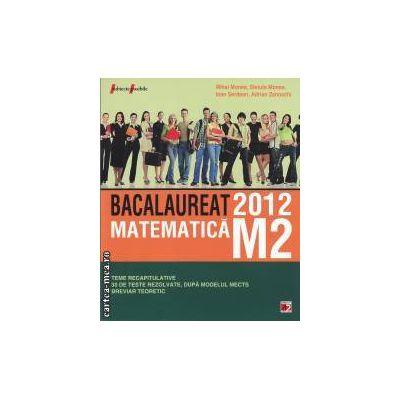 Bacalaureat 2012 matematica M2 (editura Paralela 45, autori: Mihai Monea, Steluta Monea, Ioan Serdean, Adrian Zanoschi isbn: 978-973-47-1343-1)