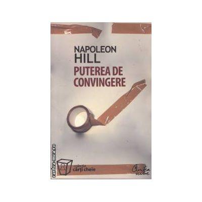 Puterea de convingere ( editura: Curtea Veche , autor: Napoleon Hill ISBN 973-8356-56-3 )