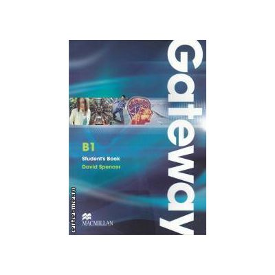 Gateway B1 Students Book ( editura: Macmillan, autor: David Spencer ISBN 9780230723443 )