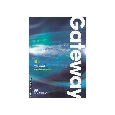 Gateway B1 Workbook ( editura: Macmillan, autor: David Spencer ISBN 9780230723450 )