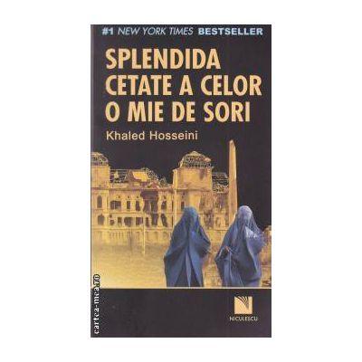 Splendida cetate a celor o mie de sori ( editura: Niculescu, autor: Khaled Hosseini ISBN 9789737483744 )
