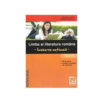 Limba si literatura romana: Evaluare nationala: Teste ( editura: Booklet, autori: Nicoleta Ionescu, Mihaela Georgescu ISBN 9789731892849 )
