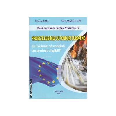 PROIECTE ELIGIBILE CU FONDURI EUROPENE ( editura: Gold , autori: Mihaela Badea , Maria-Magdalena Lupu ISBN 978-606-92368-0-2 )