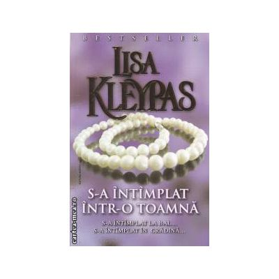 S-a intamplat intr-o toamna ( editura: Miron, autor: Lisa Kleypas ISBN 978-973-1789-63-7 )