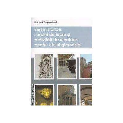 Surse istorice, sarcini de lucru si activitati de invatare pentru ciclul gimnazial ( editura: Nomina, autor: Liviu Lazar ISBN 978-606-535-261-2 )