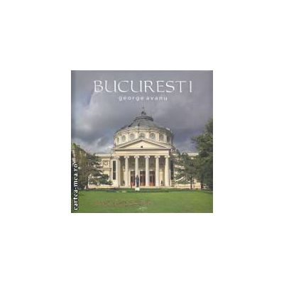 Bucuresti : album foto ( editura: Art , autor: George Avanu ISBN 978-973-88353-1-3 )