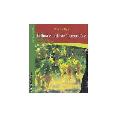 Cultura Vitei-de-vie in gospodarie ( editura: Casa , autor: Christina Nack ISBN 978-606-8189-22-2 )