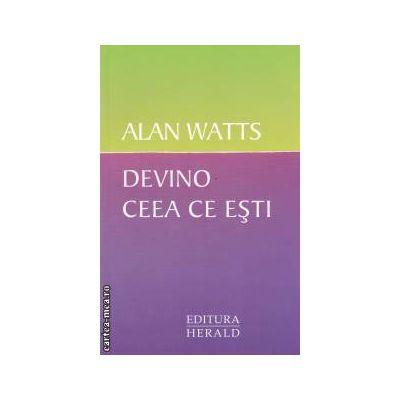 Devino ceea ce esti ( editura: Herald , autor: WATTS ALAN  ISBN 9789731112220  )