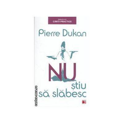 Nu stiu sa slabesc ( editura : Paralela 45 , autor : Pierre Dukan ISBN 9789734714063 )