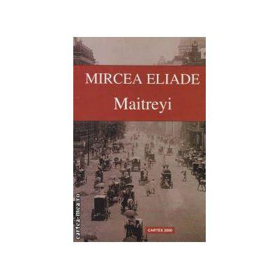 Maitreyi ( editura : Cartex 2000 , autor : Mircea Eliade ISBN 9789731043401 )