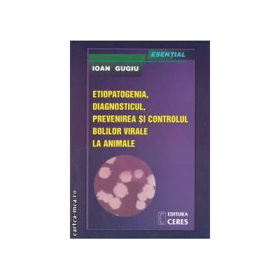 Esential: etiopatogenia, diagnosticul, prevenirea si controlul bolilor virale la animale ( editura: Ceres, autor: Ioan Gugiu ISBN 973-40-0625-8 )