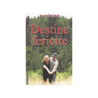 Destine fericite ( editura : Corut Pavel, autor : Pavel Corut ISBN 978-973-1992-17-4 )