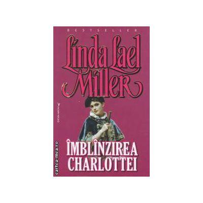 Imblanzirea Charlottei ( editura: Miron, autor: Linda Lael Miller ISBN 9789731789668 )
