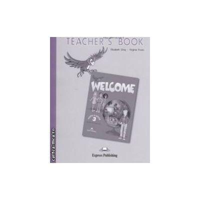 Welcome Teacher' s Book 3 Pupil's Book ( editura : Express Publishing , autor : Elizabeth Gray , Virginia Evans ISBN 978-1-84325-305-1 )