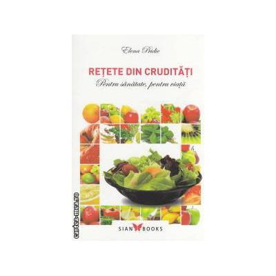 Retete din cruditati - pentru sanatate, pentru viata ( editura: All, autor: Elena Pridie ISBN 978-606-93205-0-1 )