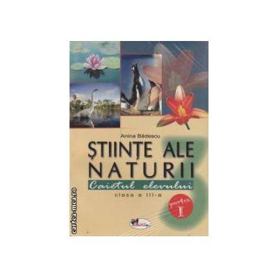 Stiinte ale naturii , caietul elevului clasa a III - a : partea I + II (editura : Aramis , autor : Anina Badescu ISBN 978-973-999-999-1)