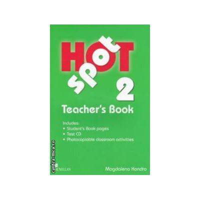 Hot Spot 2 Teachers Book + Test CD ( editura: Macmillan, autor: Magdalena Kondro ISBN 978-0-230-71790-9 )