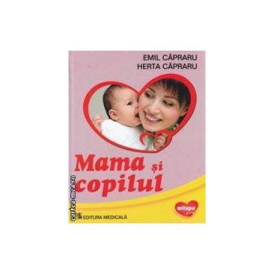 Mama si copilul : o carte de ingrijire a copilului in familie pentru parinti , asistentele de familie si asistentele de pediatrie ( editura : Medicala , autor : Emil Capraru , Herta Capraru ISBN 978-973-39-0572-1 )
