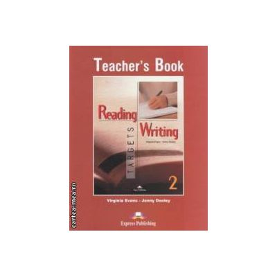 Reading and Writing Targets 2 Teacher s Book  ( editura : Express Publishing , autor : Virginia Evans , Jenny Dooley  ISBN 978-1-78098-267-0 )