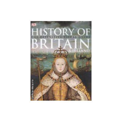 HISTORY OF BRITAIN & IRELAND: The definitive visual guide ( editura: Longman, ISBN 978-1-4053-6428-7 )