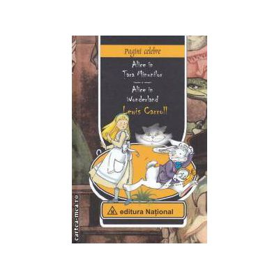 Alice in Tara Minunilor - Alice in Wonderland ( editura: National, autor: Lewis Carroll ISBN 9789736592195 )