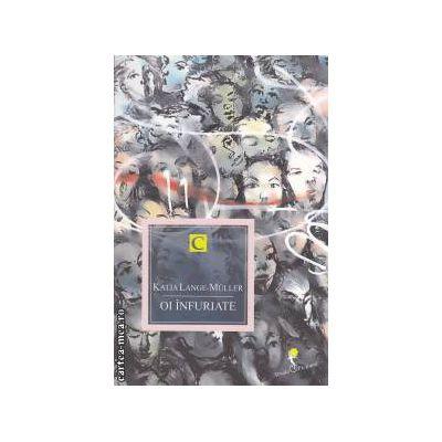 Oi infuriate ( editura : All , autor : Katja Lange - Muller ISBN 978-973-724-466-6 )