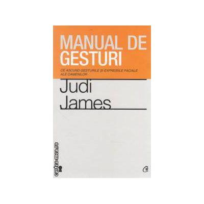 Manual de gesturi: ce ascund gesturile si expresiile faciale ale oamenilor ( editura: Curtea Veche, autor: Judi James ISBN 978-606-588-372-7 )